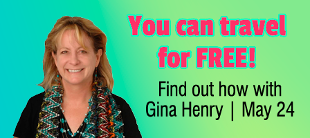 Learn How to Travel for Free:  Gina Henry shares her secrets