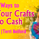 No More Starving Artists: Turn Your Crafts into Cash