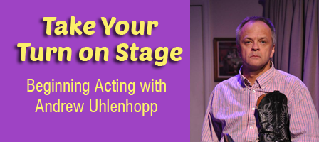 Beginning Acting with Andrew Uhlenhopp: Take Your Turn on Stage!