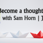 Become a Topic Expert or Thought Leader with Sam Horn
