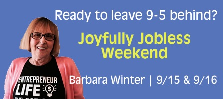 Join the Joyfully Jobless Weekend: Barbara Winter