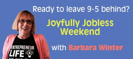 Joyfully Jobless Weekend: with Barbara Winter